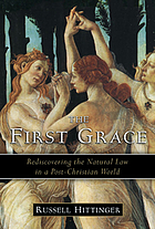 The first grace : rediscovering the natural law in a post-Christian world