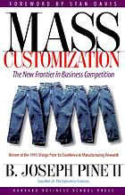 Mass customization : the new frontier in business competition