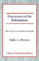 Forerunners of the Reformation : the shape of late medieval thought