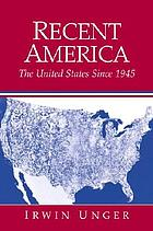 Recent America : the United States since 1945