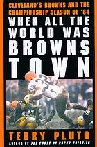When all the world was Browns Town : Cleveland's Browns and the championship season of '64