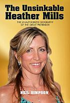 The unsinkable Heather Mills : the unauthorized biography of the great pretender