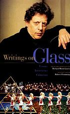 Writings on Glass : essays, interviews, criticism