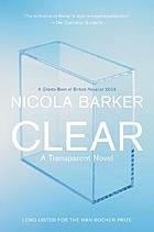 Clear : a transparent novel