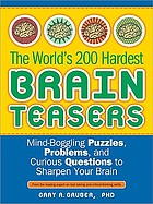 The world's 200 hardest brain teasers : mind-boggling puzzles, problems, and curious questions to sharpen your brain