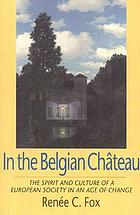 In the Belgian château : the spirit and culture of a European society in an age of change