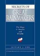 Secrets of great rainmakers : the keys to success and wealth