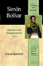 Simón Bolívar : liberation and disappointment