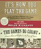 It's how you play the game the powerful sports moments that taught lasting values to America's finest ; the games do count : America's best and brightest on the power of sports
