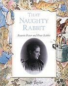 That naughty rabbit : Beatrix Potter and Peter Rabbit
