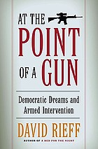At the point of a gun : democratic dreams and armed intervention