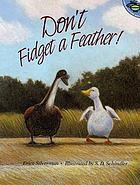 Don't fidget a feather!
