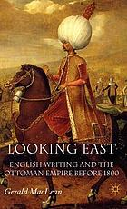 Looking East : English writing and the Ottoman Empire before 1800