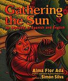 Gathering the sun : an A B C in Spanish and English