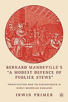 "Bernard Mandeville's ""A modest defence of publick stews"" : prostitution and its discontents in early Georgian England"