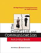 The conflict and communication activity book 30 high-impact training exercises for adult learners
