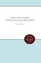 Shifting gears : technology, literature, culture in modernist America