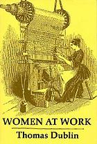 Women at work : the transformation of work and community in Lowell, Massachusetts, 1826-1860