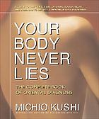 Your body never lies : the complete book of oriental diagnosis