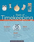 Tools of timekeeping : a kid's guide to the history & science of telling time
