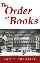 The order of books : readers, authors, and libraries in Europe between the fourteenth and eighteenth centuries