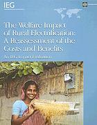 The welfare impact of rural electrification : a reassessment of the costs and benefits ; an IEG impact evaluation