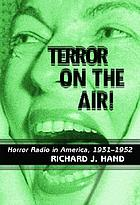 Terror on the air! : horror radio in America, 1931-1952