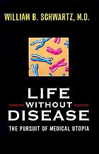 Life without disease : the pursuit of medical utopia