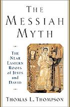 The Messiah myth : the Near Eastern roots of Jesus and David