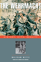 The Wehrmacht : history, myth, reality