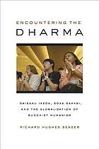 Encountering the Dharma : Daisaku Ikeda, Soka Gakkai, and the globalization of Buddhist humanism