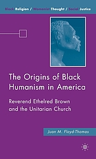 The origins of Black Humanism in America : Reverend Ethelred Brown and the Unitarian Church