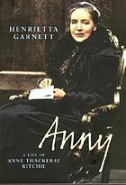 Anny : a life of Anny Thackeray Ritchie