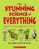 The stunning science of everything : science with the squishy bits left in!