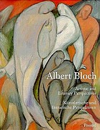 "Albert Bloch : artistic and literary perspectives = künstlerische und literarische perspektivenAlbert Bloch : artistic and literary perspectives; [accompanies the catalog for the exhibition ""Albert Bloch: The American Blue Rider"", held at the Nelson-Atkins Museum of Art, Kansas City, Missouri, from Jan. 26 - March 16, 1997, the Lenbachhaus, Munich, Germany, from April 16 - June 29, 1997, and the Delaware Art Museum, Wilmington, Delaware, from Oct. 3 - Dec. 7, 1997]"