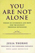 You are not alone : words of experience and hope for the journey through depression