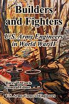 Builders and fighters : U.S. Army Engineers in World War II