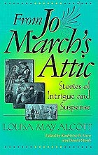 From Jo March's attic : stories of intrigue and suspense