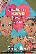 Jim and Louella's homemade heart-fix remedy : a novel