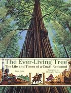 The ever-living tree : the life and times of a coast redwood