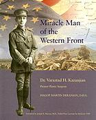 Miracle man of the Western front : Dr. Varaztad H. Kazanjian, pioneer plastic surgeon