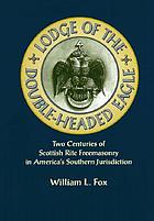 Lodge of the Double-Headed Eagle : two centuries of Scottish Rite Freemasonry in America's Southern Jurisdiction