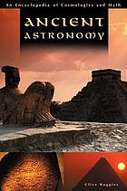 Ancient astronomy : an encyclopedia of cosmologies and myth