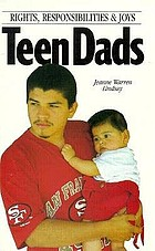 Teen dads : rights, responsibilities, and joys