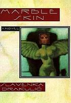 Marble skin : a novel