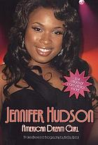 Jennifer Hudson : American dream girl : an unauthorized biography