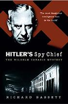 Hitler's spy chief : the Wilhelm Canaris mystery