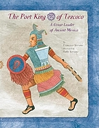 The poet king of Tezcoco : a great leader of ancient Mexico