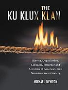 The Ku Klux Klan : history, organization, language, influence and activities of America's most notorious secret society
