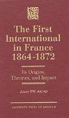 The First International in France, 1864-1872 : its origins, theories, and impact